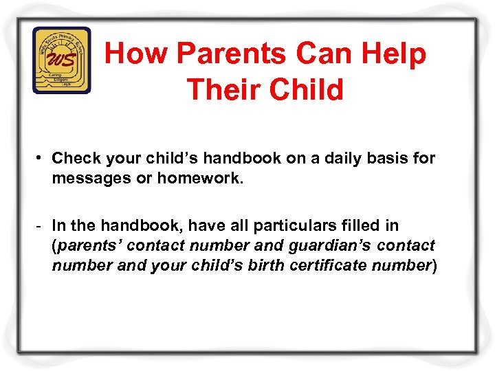 How Parents Can Help Their Child • Check your child's handbook on a daily