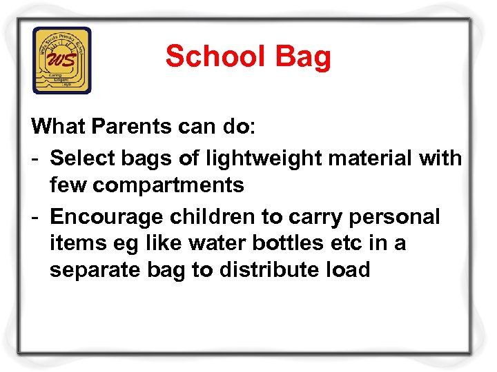 School Bag What Parents can do: - Select bags of lightweight material with few