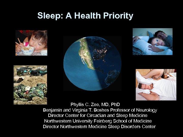 Sleep: A Health Priority Phyllis C. Zee, MD, Ph. D Benjamin and Virginia T.