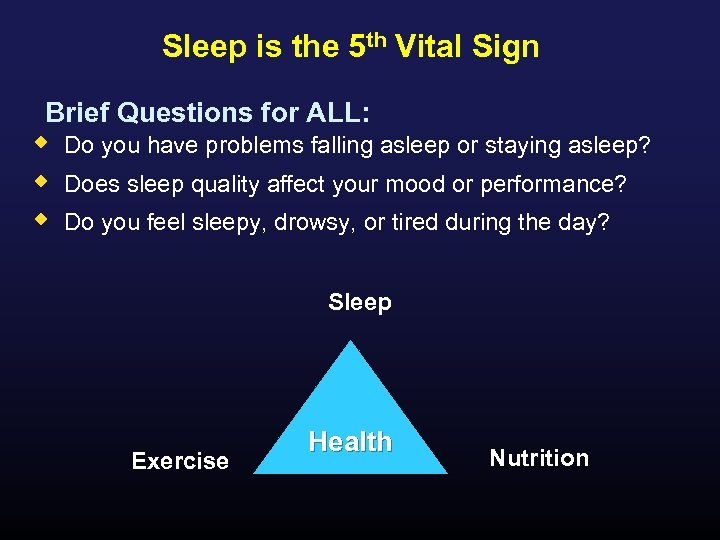 Sleep is the 5 th Vital Sign Brief Questions for ALL: w w w