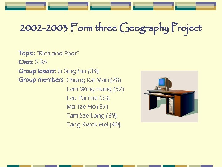 "2002 -2003 Form three Geography Project Topic: ""Rich and Poor"" Class: S. 3 A"