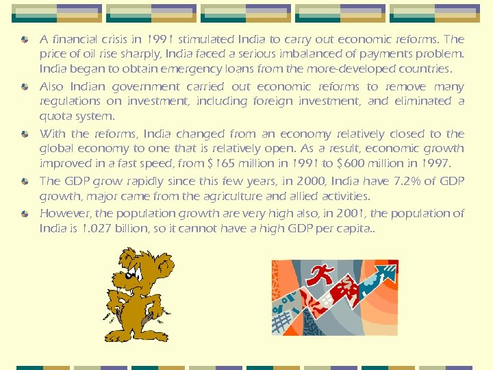 A financial crisis in 1991 stimulated India to carry out economic reforms. The price