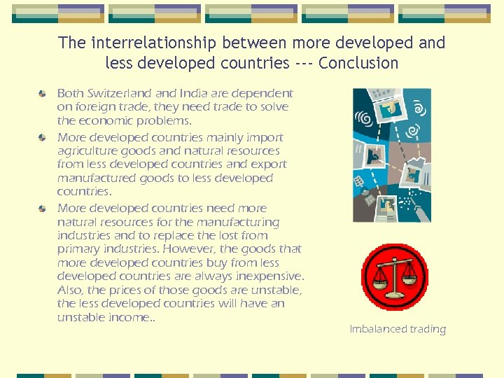 The interrelationship between more developed and less developed countries --- Conclusion Both Switzerland India