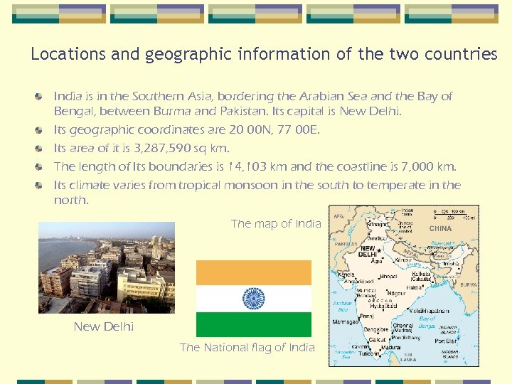 Locations and geographic information of the two countries India is in the Southern Asia,