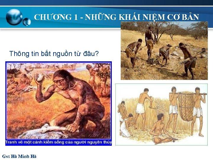 CHƯƠNG 1 - NHỮNG KHÁI NIỆM CƠ BẢN Thông tin bắt nguồn từ đâu?