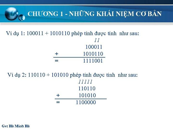 CHƯƠNG 1 - NHỮNG KHÁI NIỆM CƠ BẢN Ví dụ 1: 100011 + 1010110