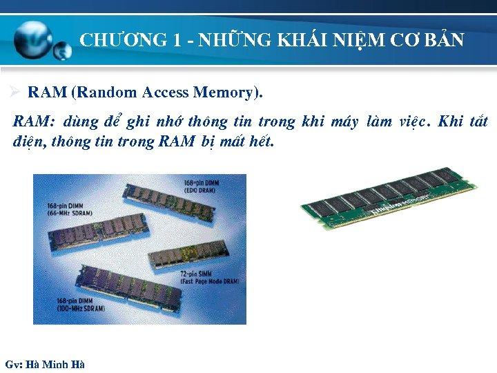 CHƯƠNG 1 - NHỮNG KHÁI NIỆM CƠ BẢN Ø RAM (Random Access Memory). RAM: