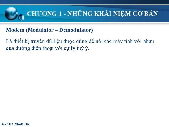 CHƯƠNG 1 - NHỮNG KHÁI NIỆM CƠ BẢN Modem (Modulator – Demodulator) Là thiết