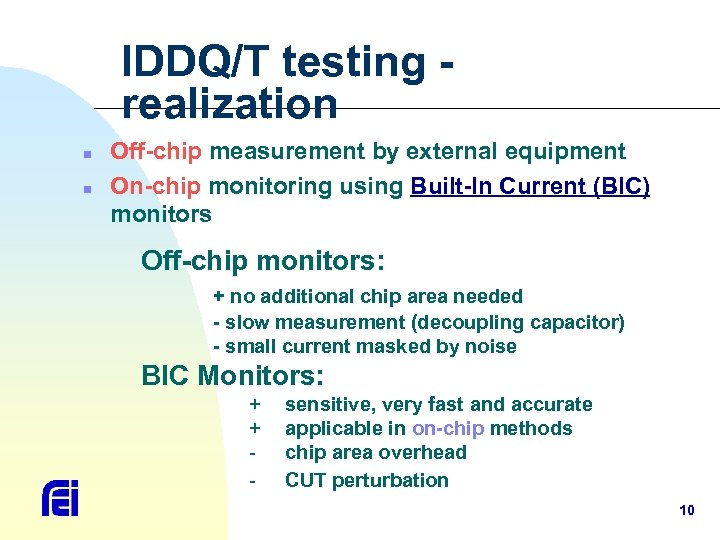 IDDQ/T testing realization n n Off-chip measurement by external equipment On-chip monitoring using Built-In