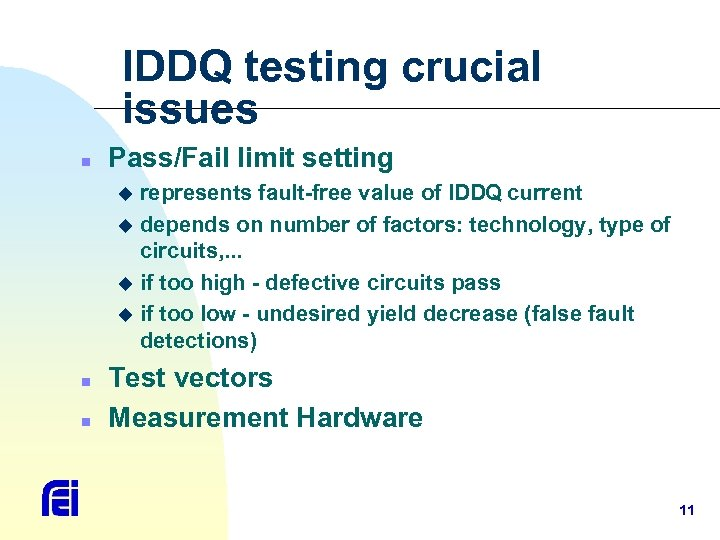 IDDQ testing crucial issues n Pass/Fail limit setting represents fault-free value of IDDQ current