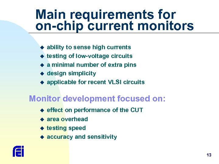 Main requirements for on-chip current monitors u u u ability to sense high currents