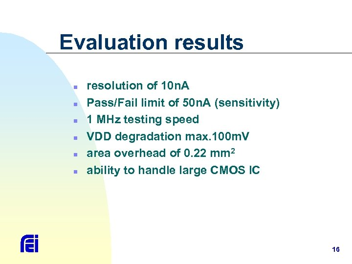 Evaluation results n n n resolution of 10 n. A Pass/Fail limit of 50