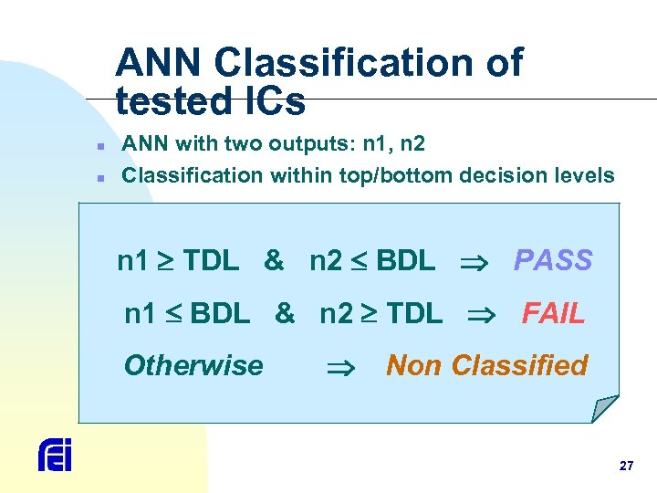 ANN Classification of tested ICs n n ANN with two outputs: n 1, n