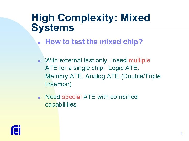 High Complexity: Mixed Systems n n n How to test the mixed chip? With