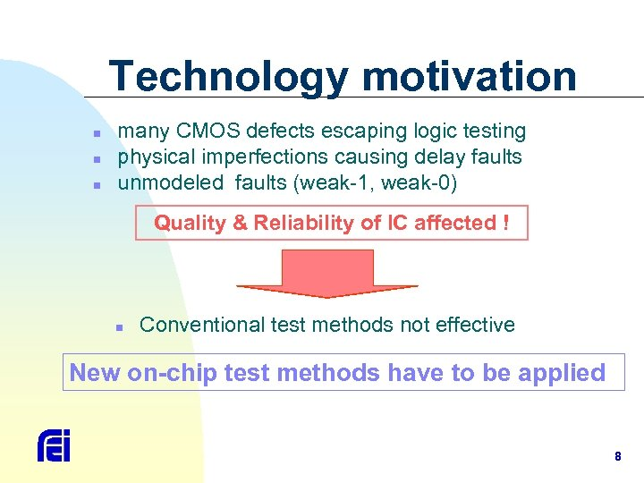 Technology motivation n many CMOS defects escaping logic testing physical imperfections causing delay faults