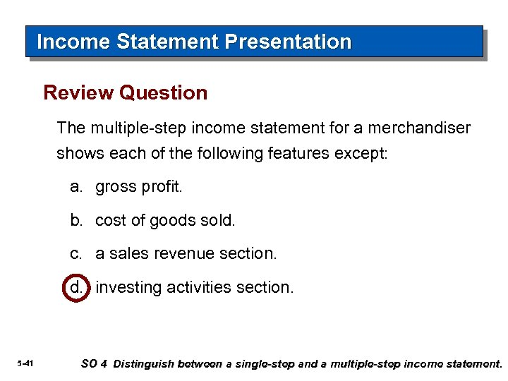 Income Statement Presentation Review Question The multiple-step income statement for a merchandiser shows each