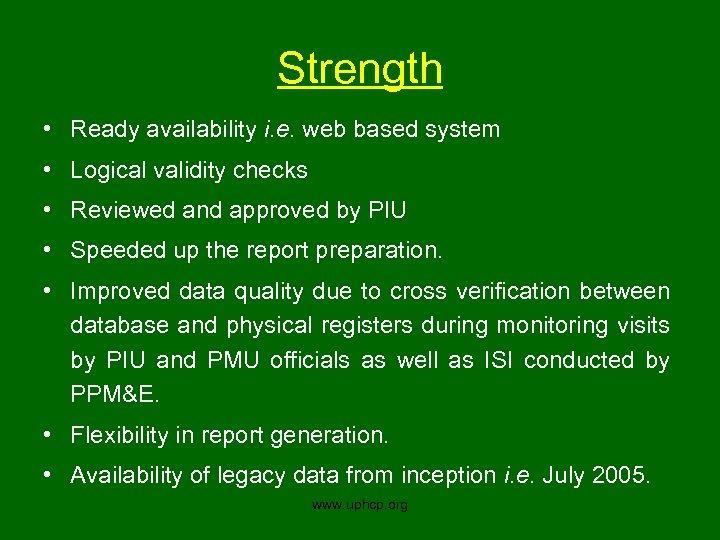 Strength • Ready availability i. e. web based system • Logical validity checks •