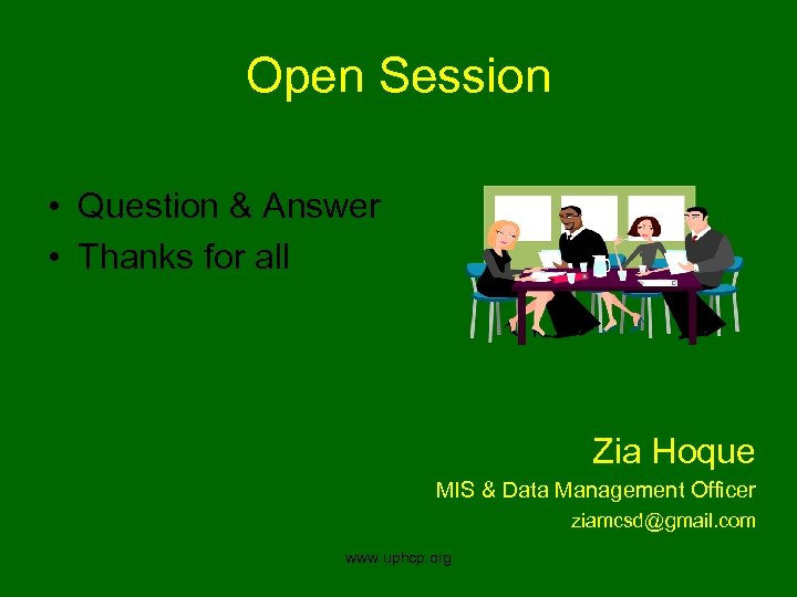 Open Session • Question & Answer • Thanks for all Zia Hoque MIS &
