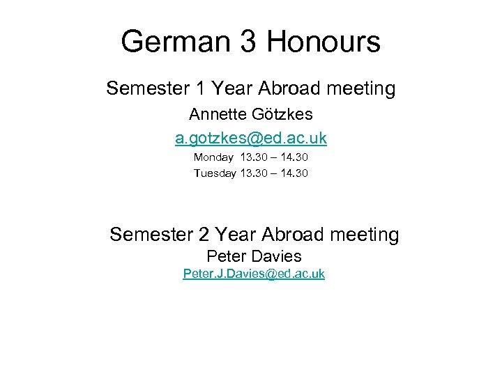 German 3 Honours Semester 1 Year Abroad meeting Annette Götzkes a. gotzkes@ed. ac. uk