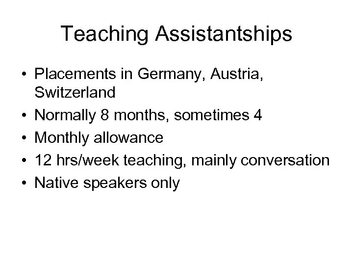 Teaching Assistantships • Placements in Germany, Austria, Switzerland • Normally 8 months, sometimes 4