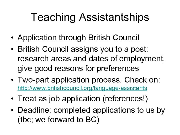 Teaching Assistantships • Application through British Council • British Council assigns you to a