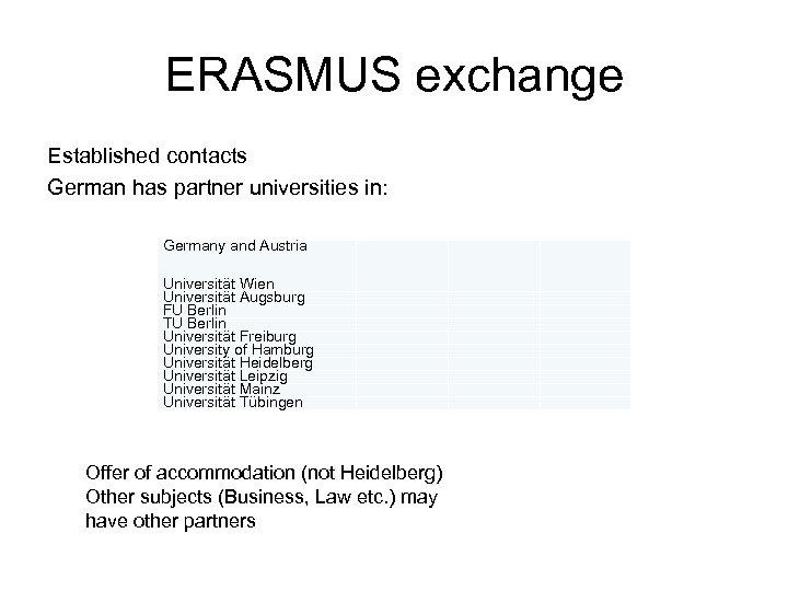 ERASMUS exchange Established contacts German has partner universities in: Germany and Austria Universität Wien