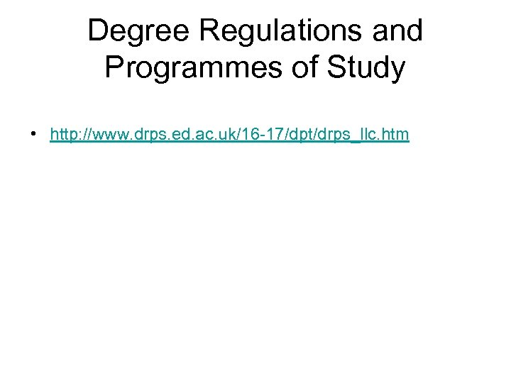 Degree Regulations and Programmes of Study • http: //www. drps. ed. ac. uk/16 -17/dpt/drps_llc.