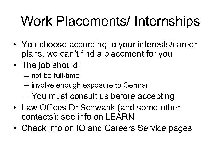 Work Placements/ Internships • You choose according to your interests/career plans, we can't find