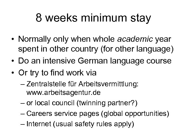 8 weeks minimum stay • Normally only when whole academic year spent in other