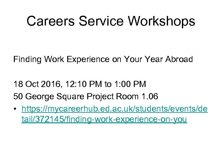 Careers Service Workshops Finding Work Experience on Your Year Abroad 18 Oct 2016, 12: