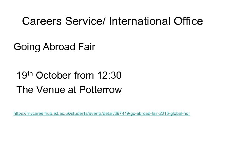 Careers Service/ International Office Going Abroad Fair 19 th October from 12: 30 The