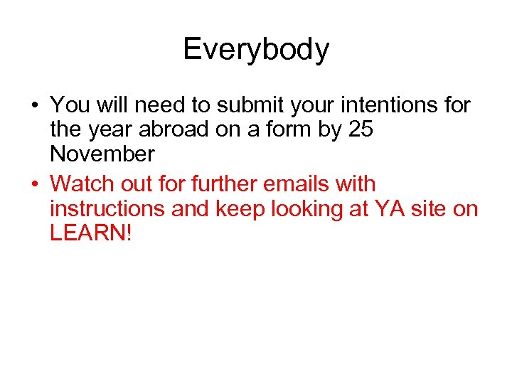 Everybody • You will need to submit your intentions for the year abroad on