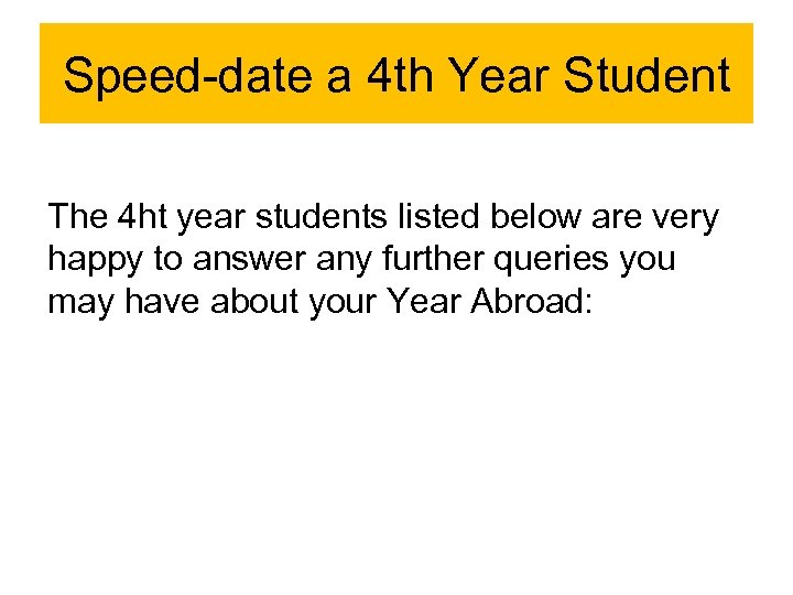 Speed-date a 4 th Year Student The 4 ht year students listed below are