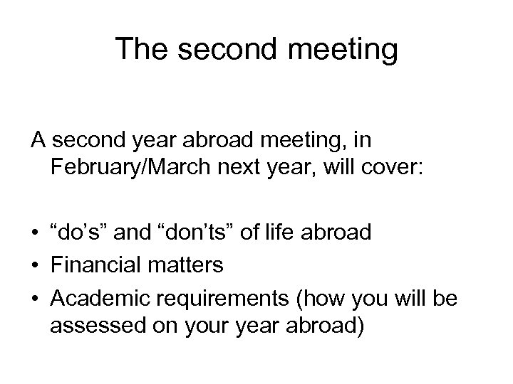 The second meeting A second year abroad meeting, in February/March next year, will cover: