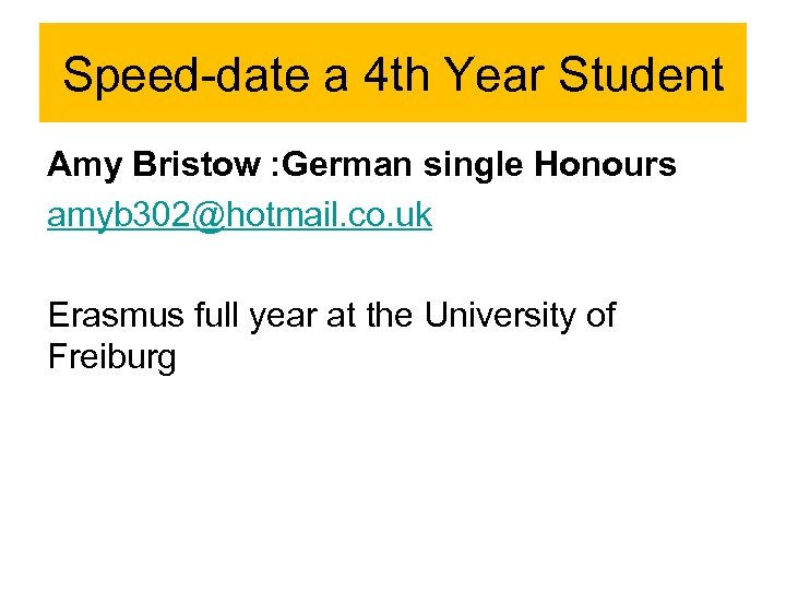 Speed-date a 4 th Year Student Amy Bristow : German single Honours amyb 302@hotmail.