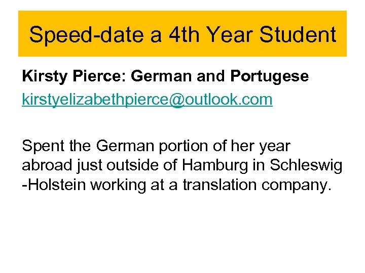 Speed-date a 4 th Year Student Kirsty Pierce: German and Portugese kirstyelizabethpierce@outlook. com Spent