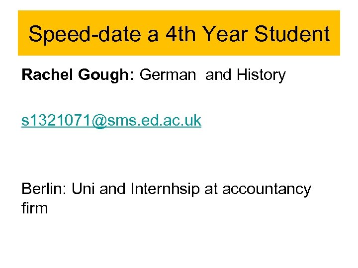Speed-date a 4 th Year Student Rachel Gough: German and History s 1321071@sms. ed.