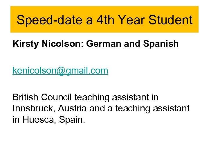 Speed-date a 4 th Year Student Kirsty Nicolson: German and Spanish kenicolson@gmail. com British