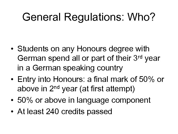 General Regulations: Who? • Students on any Honours degree with German spend all or