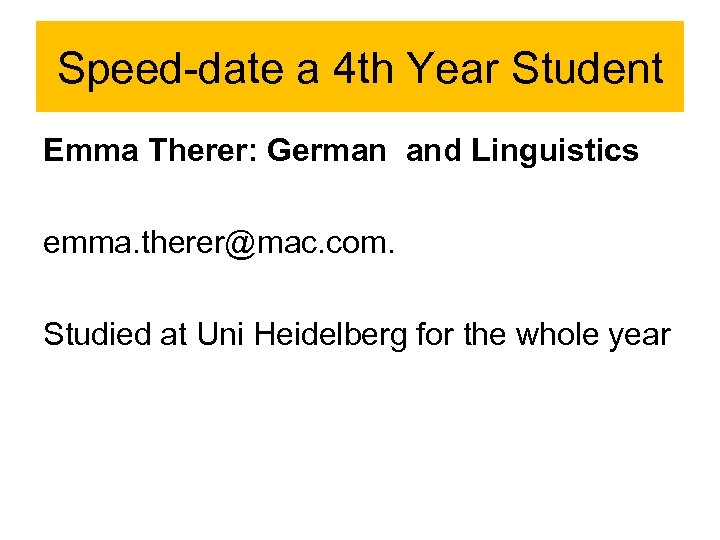 Speed-date a 4 th Year Student Emma Therer: German and Linguistics emma. therer@mac. com.