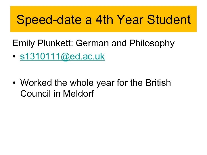 Speed-date a 4 th Year Student Emily Plunkett: German and Philosophy • s 1310111@ed.