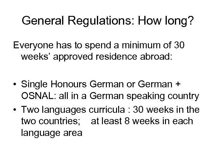 General Regulations: How long? Everyone has to spend a minimum of 30 weeks' approved