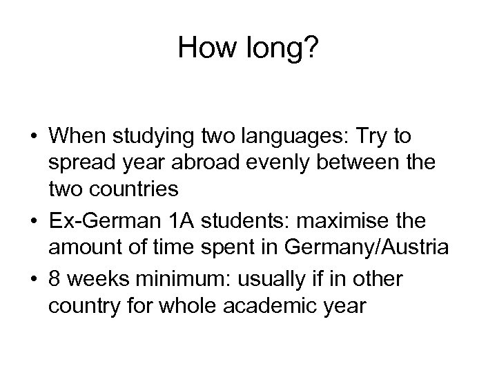 How long? • When studying two languages: Try to spread year abroad evenly between