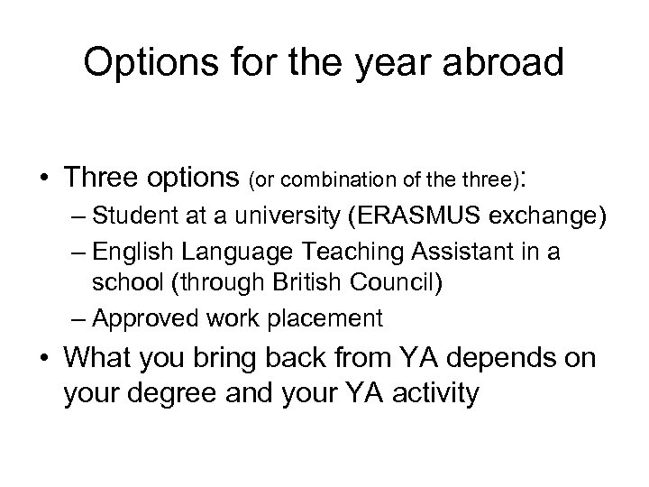 Options for the year abroad • Three options (or combination of the three): –