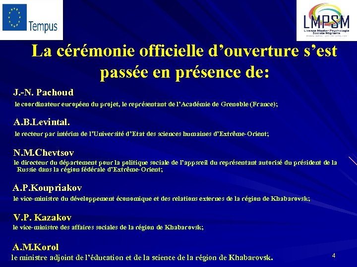 La cérémonie officielle d'ouverture s'est passée en présence de: J. -N. Pachoud le coordinateur