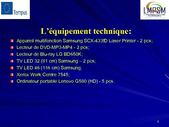 L'équipement technique: Appareil multifonction Samsung SCX-433 f. D Laser Printer - 2 pcs; Lecteur