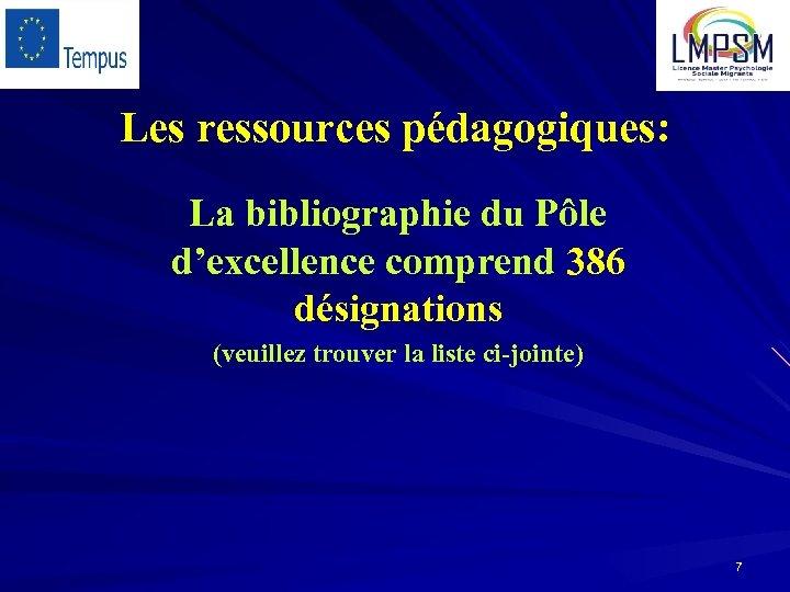 Les ressources pédagogiques: La bibliographie du Pôle d'excellence comprend 386 désignations (veuillez trouver la