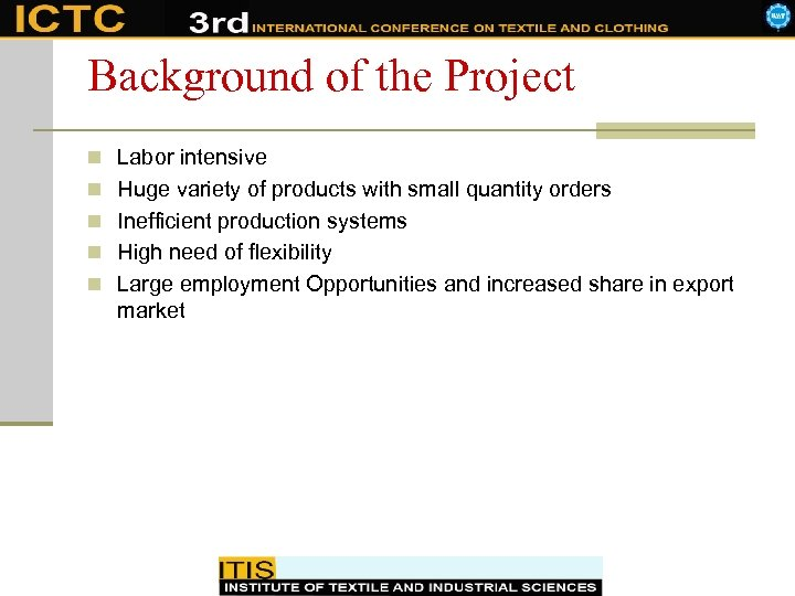 Background of the Project n Labor intensive n Huge variety of products with small