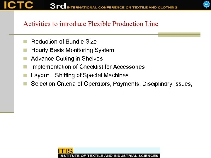 Activities to introduce Flexible Production Line n Reduction of Bundle Size n Hourly Basis