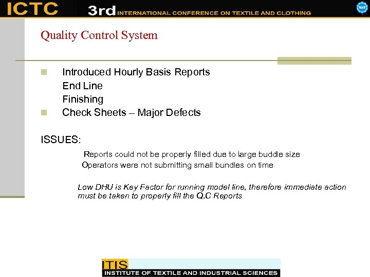 Quality Control System n n Introduced Hourly Basis Reports End Line Finishing Check Sheets